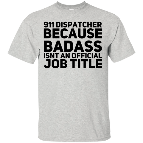 911 Dispatcher because badass isnt an official job title  T-Shirt