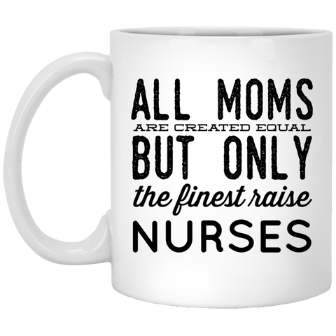 All Moms  are created equal but only the finest raise Nurses  Mug