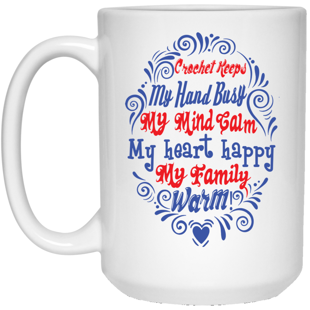 Crochet keeps my hand busy , My mind calm , My heart happy , My family warm  15 oz. White Mug