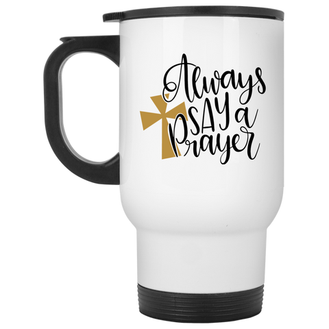 Always say a Prayer   White Travel Mug