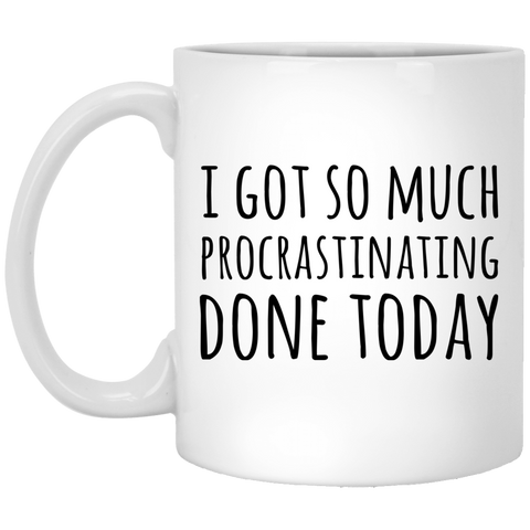 I got so much procrastinating done today  11 oz. White Mug