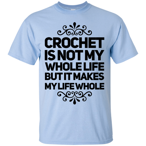 Crochet is not my whole life but it makes my life whole  T-Shirt
