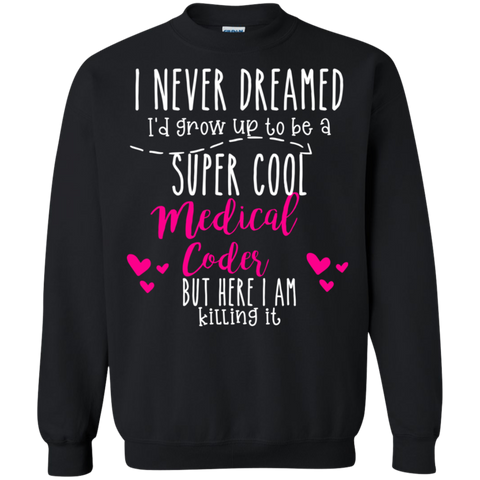 Never dreamed i'd Grow up to be a super cool Medical Code Crewneck Pullover Sweatshirt  8 oz.