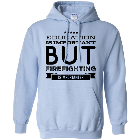 Education is important but firefighting is importanter  Hoodie