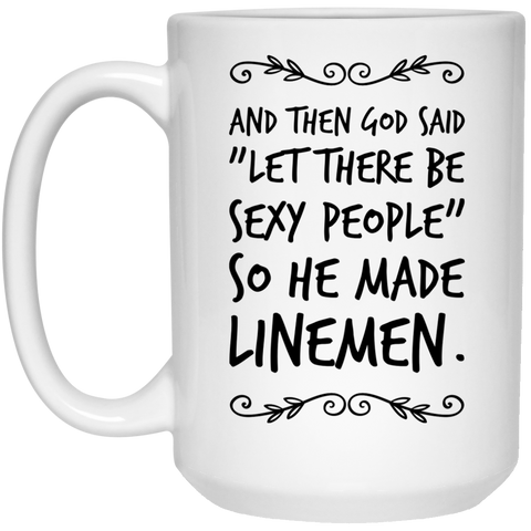 "And then God Said ""Let there be sexy people "" so he made  Linemen Mug  - 15oz"
