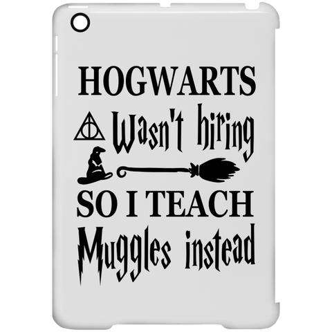 Hogwarts wasn't hiring so I Teach muggles instead  Ipad  Mini Clip Case