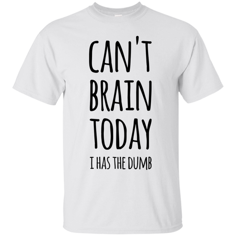 Can't Brain today i has the dumb  T-Shirt