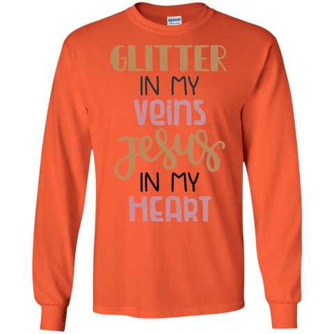 Glitter in my veins Jesus in my heart  LS Tshirt