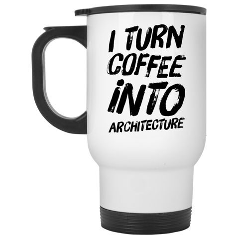 I Turn coffee into architecture  Travel  Mug