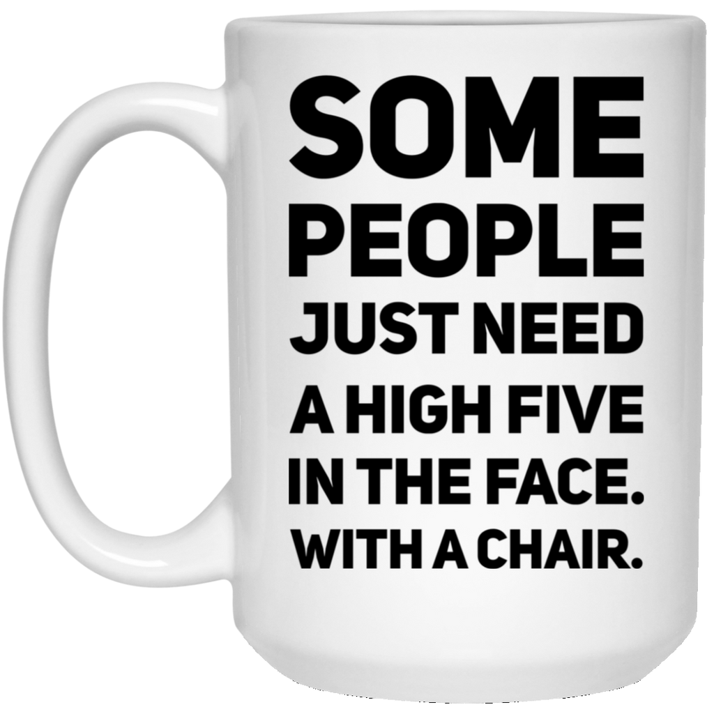 Some people just need a high five in the face 15 oz. White Mug