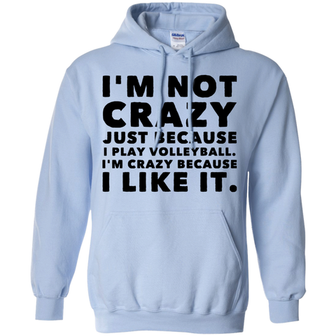 I'm Not Crazy Just because I play Volleyball. I'm crazy because I like it.   Hoodie