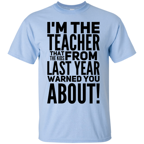 I'm The Teacher that the kids from last year warned you about !  T-Shirt