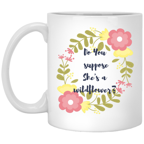 DO YOU SUPPOSE SHE'S A WILDFLOWER  Mug