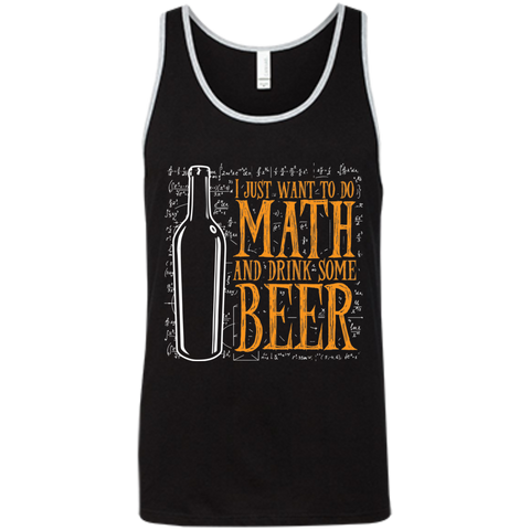 I just want to do Math and drink some Beer  Bella +Canvas Unisex Tank