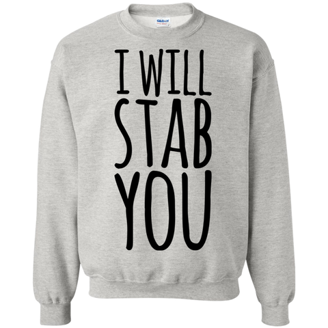 I Will stab You Sweatshirt