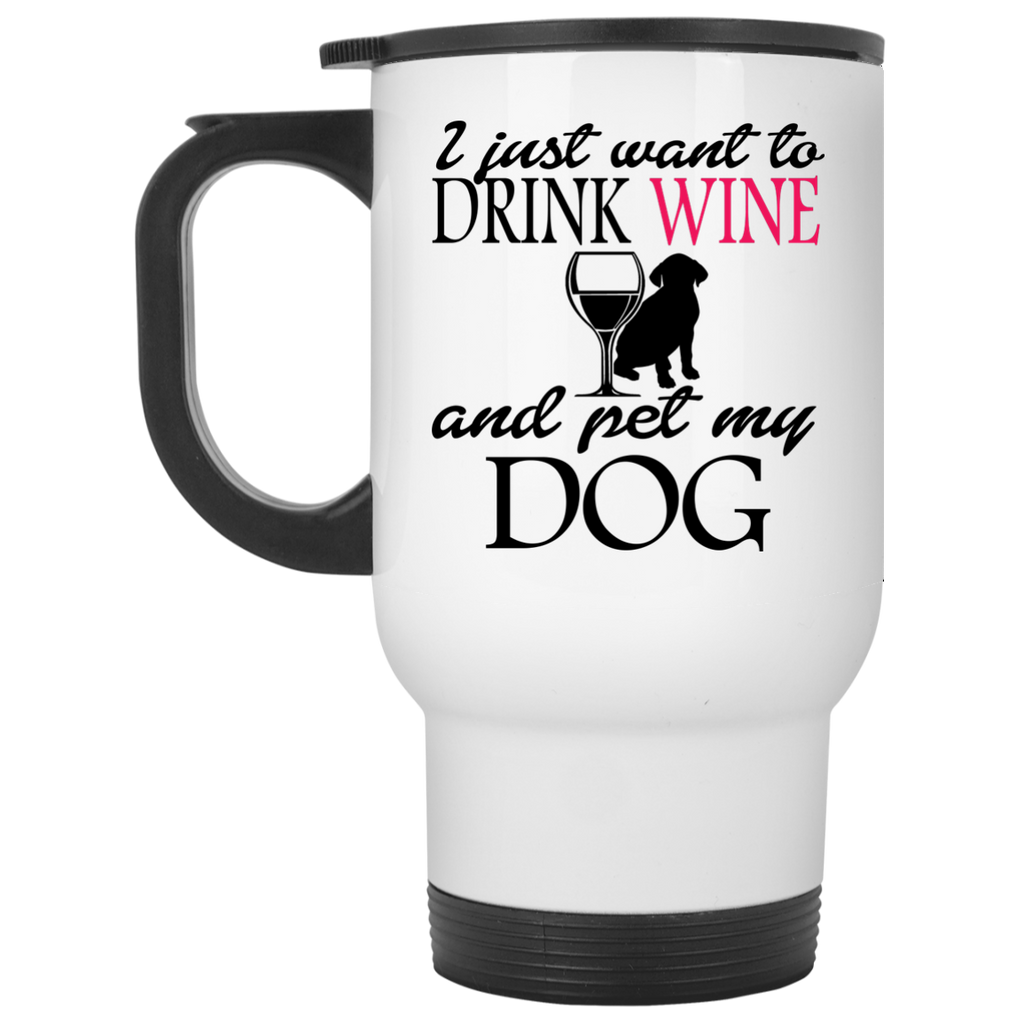 I just want to drink wine and pet my dog   Travel  Mug