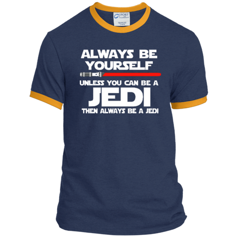 Always Be Yourself Unless You Can Be A Jedi Then Always Be A Jedi Ringer Tee
