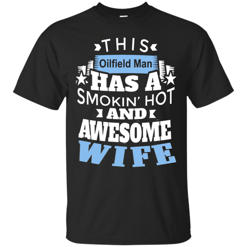 This Oilfield man has a smokin' hot and awesome wife  T-Shirt