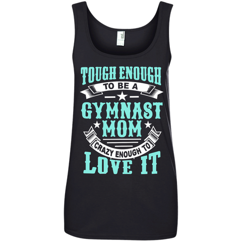Tough Enough to be a Gymnast Mom Crazy Enough to Love It Ladies' 100% Ringspun Cotton Tank Top