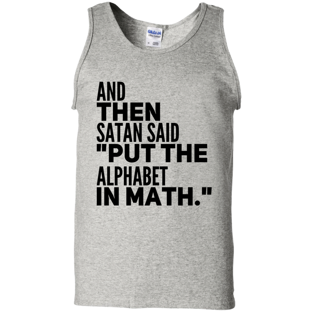 "And Then Satan Said "" Put  the alphabet in math""  Tank Top"