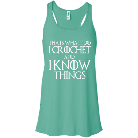That's what i do I crochet and I know things   Flowy Racerback Tank