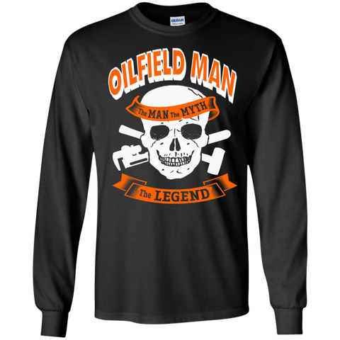 Oilfield Man The Man The Myth The Legend LS  Tshirt