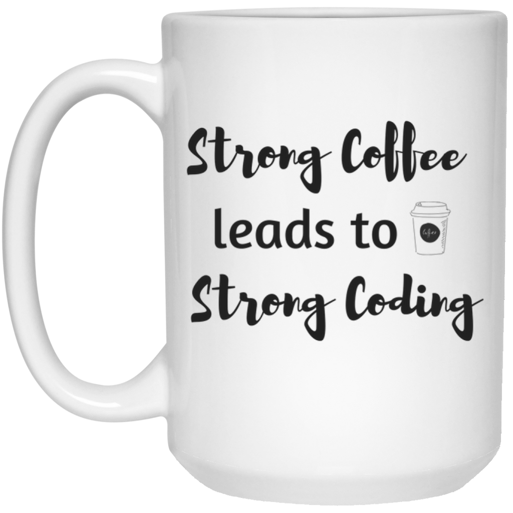 Strong Coffee leads to Strong coding Mug - 15oz