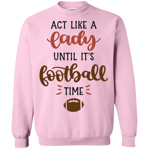 Act like a lady until it's football time  Sweatshirt