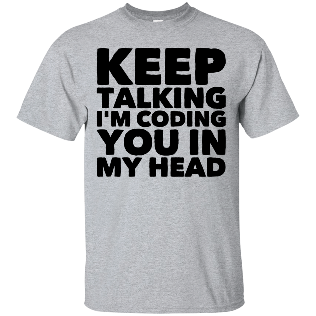 Keep Talking I'm Coding you in my head   T-Shirt
