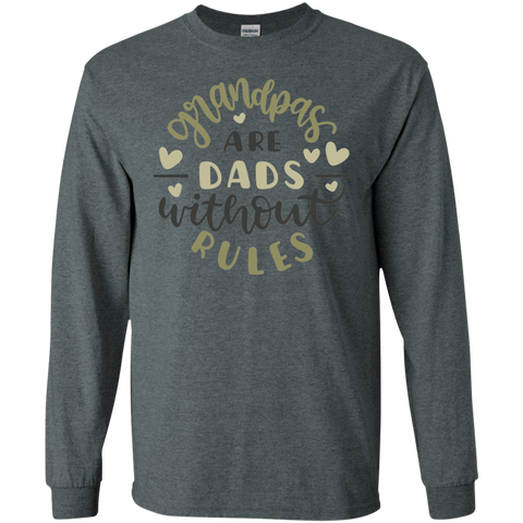 GRANDPAS ARE DADS WITHOUT RULES	 LS Tshirt