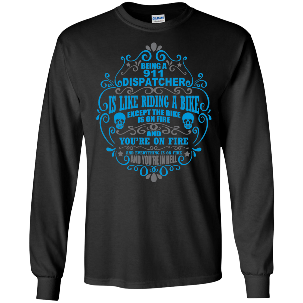 Being A 911 Dispatcher is like riding a bike except the Bike is on Fire and You're on Fire  LS Ultra Cotton Tshirt