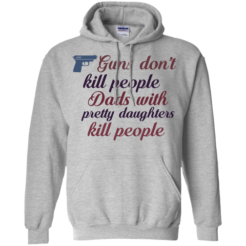 Guns don't kill people dads with pretty daughters kill people   Hoodie