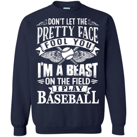 Dont Let the Pretty face fool you I am a beast on the field I Play Baseball  Crewneck Pullover Sweatshirt  8 oz