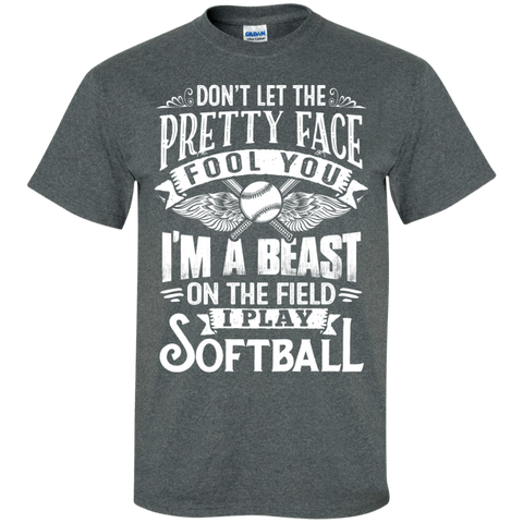 Dont Let the Pretty Face fool you I'm A beast on the field I Play Softball  T-Shirt