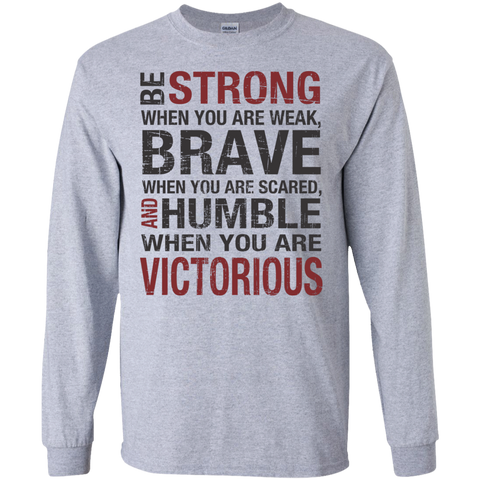 Be Strong When you are weak , Brave when you are scared and Humble when you are victorious LS   Tshirt