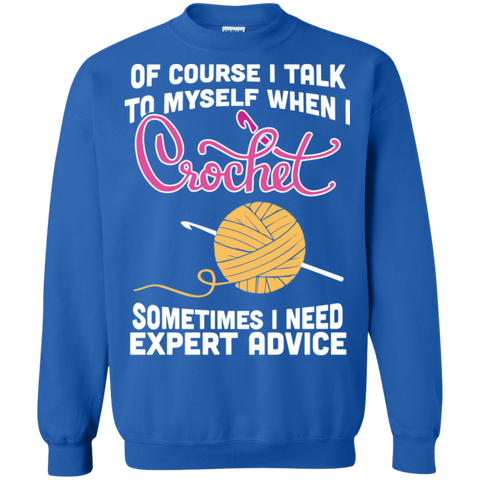 Of course I Talk to myself when I Crochet sometimes I Need expert advice Crewneck Pullover Sweatshirt  8 oz