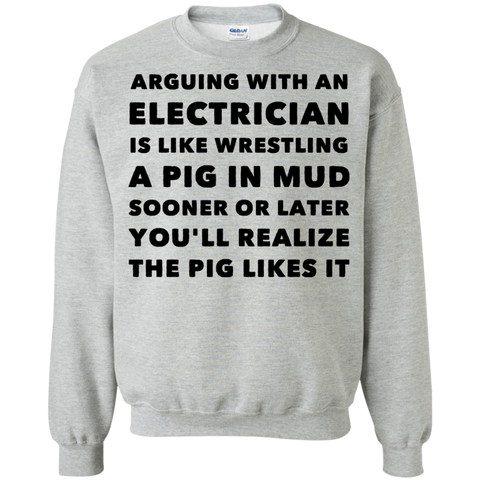 Arguing with electrician is like wrestling  Sweatshirt