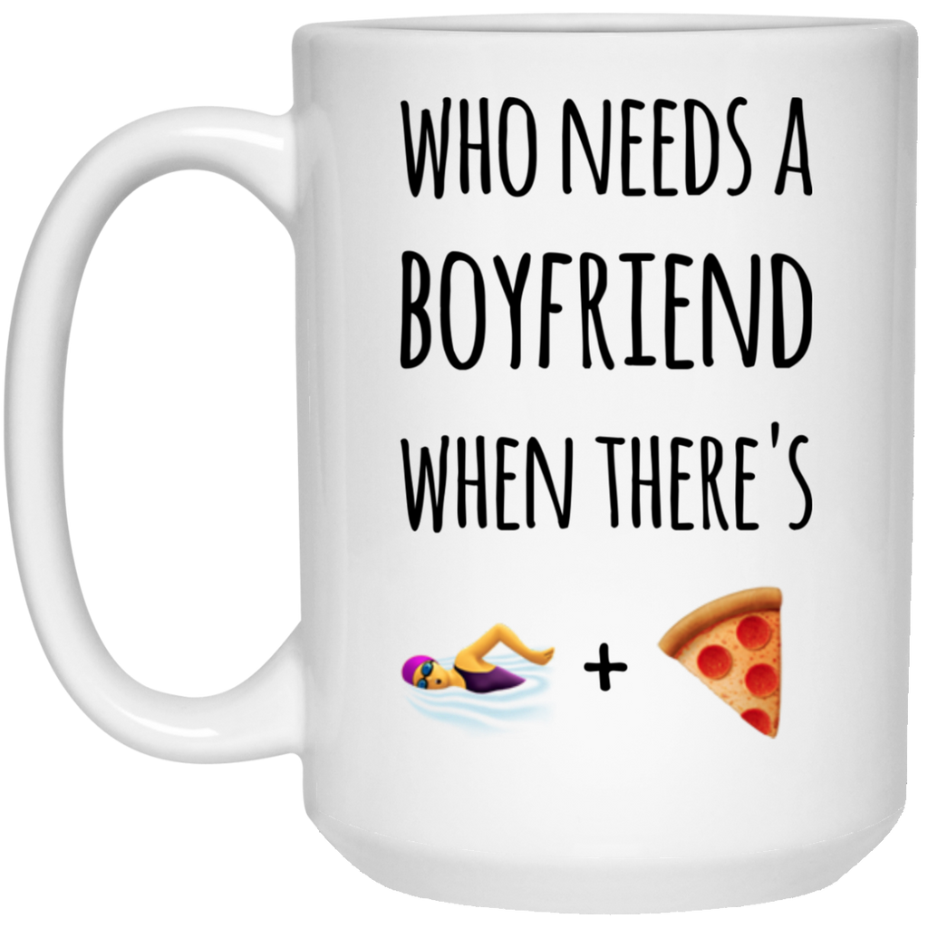 Who needs a boyfriend when there's swimming and pizza Mug - 15oz