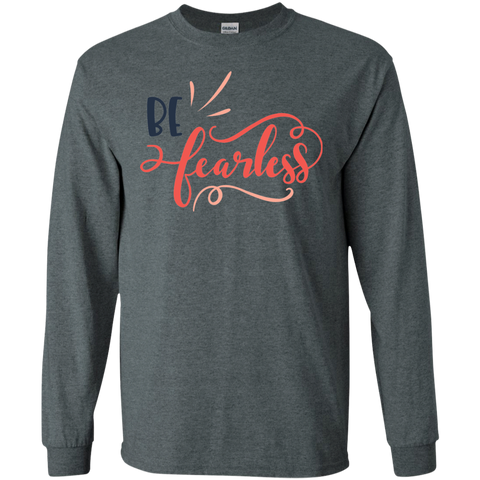 Be Fearless  LS Tshirt