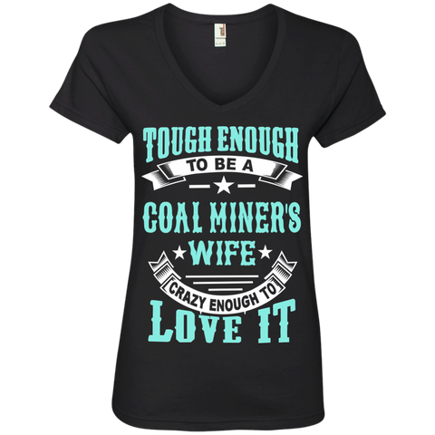 Tough Enough to be a Coal Miner's Wife Crazy Enough to Love It Ladies' V-Neck Tee