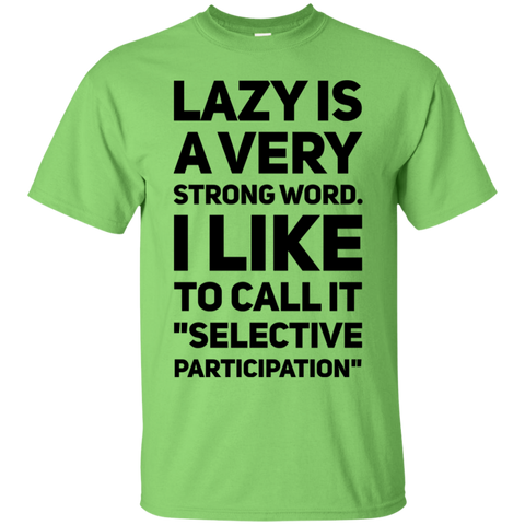 "Lazy is a very strong word. I like to call it ""selective participation""  T-Shirt"