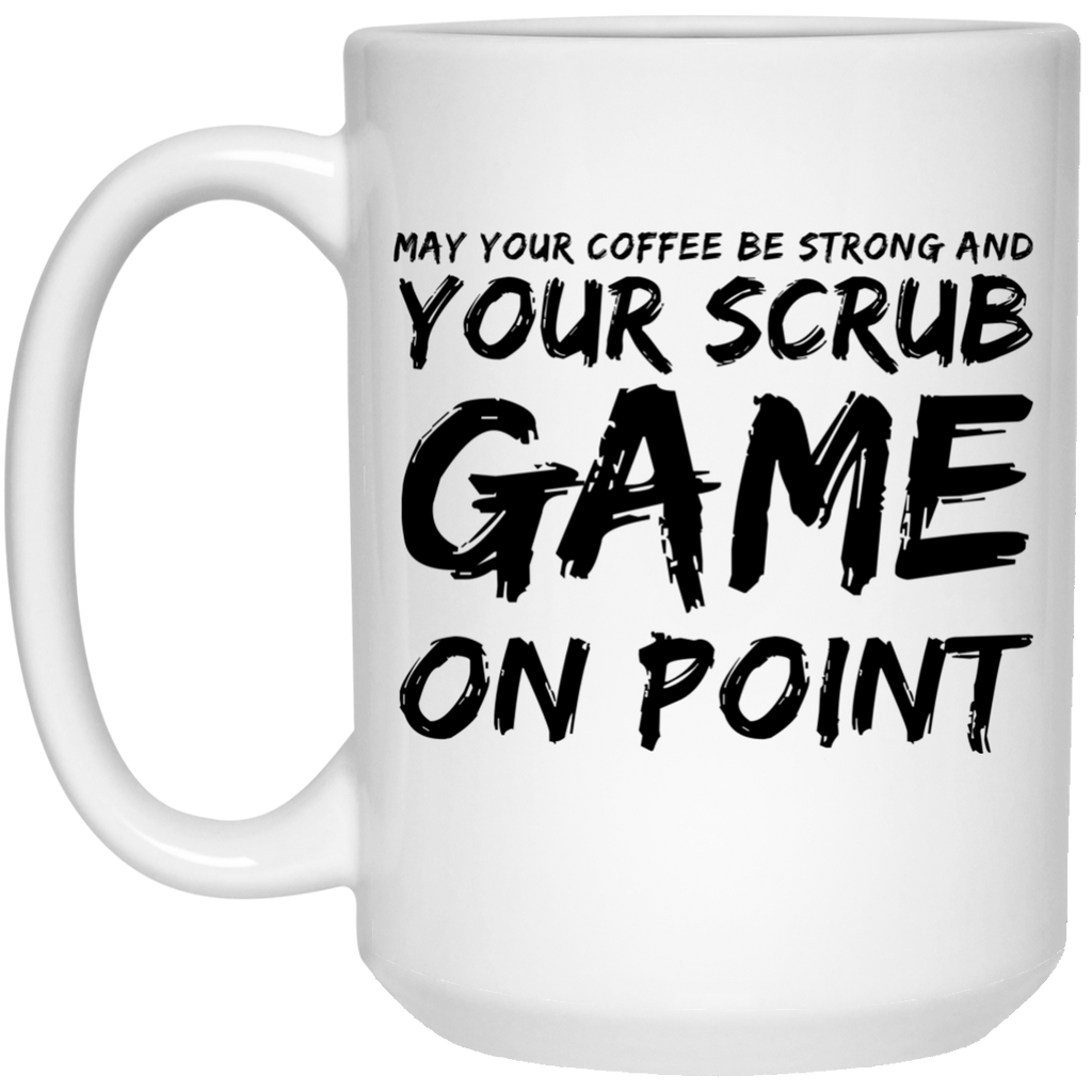 May your coffee be strong and your scrub game on point  Mug - 15oz