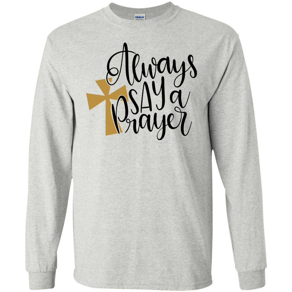 Always say a Prayer  LS  T-Shirt