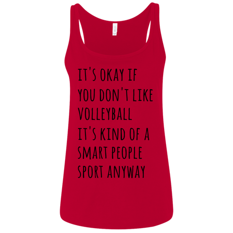 It's okay if you don't like volleyball it's kind of a smart people sport anyway Racerback Tank Top