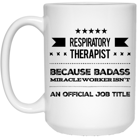 Respiratory Therapist   because badass miracle worker isn't an official job title  15 oz. White Mug