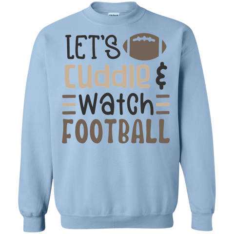 Let's Cuddle  & watch football  Sweatshirt