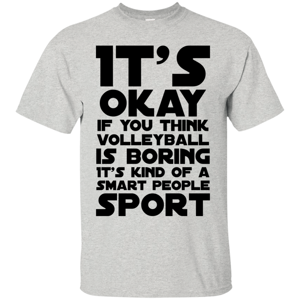 It's okay if you think volleyball  is boring it's kind of a smart people sport T-Shirt