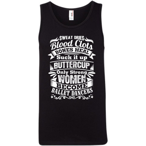 Sweat Dries Blood Clots Bones heal Suck it up only strong women become Ballet Dancers 100% Ringspun Cotton Tank Top