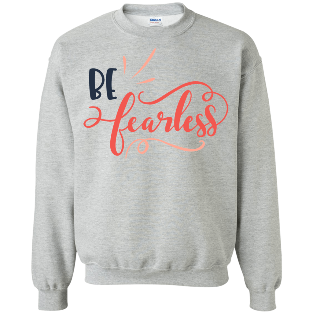 Be Fearless   Sweatshirt