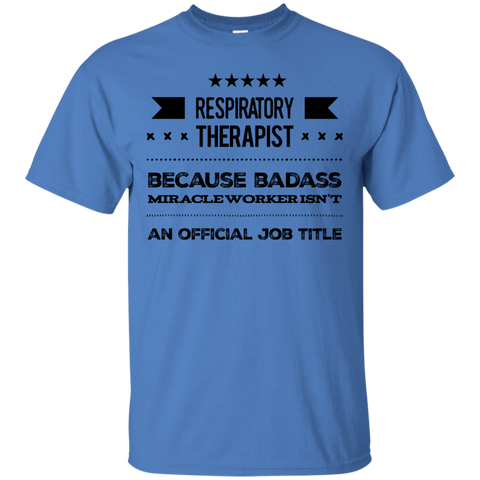 Respiratory Therapist   because badass miracle worker isn't an official job title Tshirt